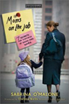Moms on the Job: 7 Secrets for Success at Home and Work